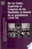 De Las Cortes Españolas Al Congreso De Los Diputados: El Devenir De Su Presidencia (1942 78)
