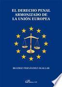 El Derecho Penal Armonizado De La Unión Europea