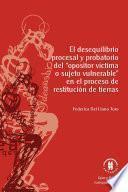 """El Desequilibrio Procesal Y Probatorio Del """"opositor Víctima O Sujeto Vulnerable"""" En El Proceso De Restitución De Tierras"""