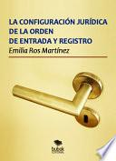 libro La Configuración Jurídica De La Orden De Entrada Y Registro