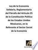 Ley De La Economía Solidaria, Reglamentaria Del Párrafo Del Artículo 25 De La Constitución Política De Los Estados Unidos Mexicanos, En Lo Referente Al Sector Social De La Economía