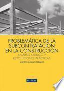 Problemática De La Subcontratación En La Construcción: Análisis Jurídico Y Resoluciones Prácticas (e Book)