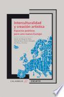 Interculturalidad Y Creación Artística. Espacios Poéticos Para Una Nueva Europa