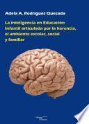 La Inteligencia En Educacion Infantil Articulada Por La Herencia, El Ambiente Escolar, Social Y Familiar