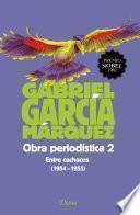 Obra Periodística 2. Entre Cachacos (1954 1955)