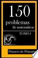 libro 150 Problemas De Matemáticas Para Primero De Primaria (tomo 1)