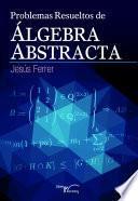 Problemas Resueltos De Algebra Abstracta.