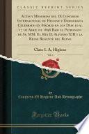 Actas Y Memorias Del Ix Congreso Internacional De Higiene Y Demografía Celebrado En Madrid En Los Días 10 Al 17 De Abril De 1898 Bajo El Patronato...