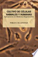 libro Cultivo De CÉlulas Animales Y Humanas. Aplicaciones En Medicina Regenerativa