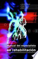 Manual Del Especialista En RehabilitaciÓn (cartoné Y Bicolor)