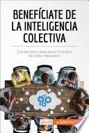 Benefíciate De La Inteligencia Colectiva