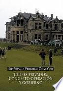 Clubes Privados: Concepto Operacion Y Gobierno