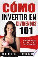 libro Cómo Invertir En Dividendos 101 Cree Ingreso A Largo Plazo De Dividendos