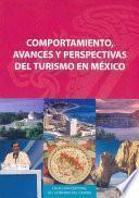 Comportamiento, Avances Y Perspectivas Del Turismo En México