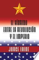 El Híbrido Entre La Revolución Y El Imperio