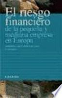 El Riesgo Financiero De La Pequeña Y Mediana Empresa En Europa
