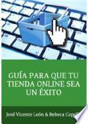 Guía Para Que Tu Tienda Online Sea Un éxito