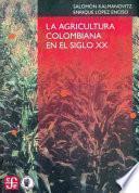 La Agricultura Colombiana En El Siglo Xx