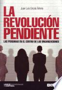 La Revolución Pendiente. Las Personas En El Centro De Las Organizaciones.