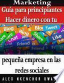 Marketing: Guía Para Principiantes   Hacer Dinero Con Tu Pequeña Empresa En Las Redes Sociales