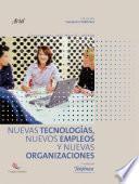 Nuevas Tecnologías, Nuevos Empleos Y Nuevas Organizaciones