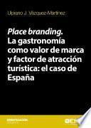 Place Branding. La Gastronomía Como Valor De Marca Y Factor De Atracción Turística: El Caso De España