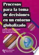 Procesos Para La Toma De Decisiones En Un Entorno Globalizado