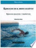Ejercicios En El Medio Acuatico. Ejercicios Educativos Y Terapéuticos. Guía Ilustrada