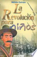 La Revolucion Para Ninos/ The Revolution Told For Children