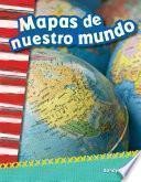 Mapas De Nuestro Mundo (mapping Our World)