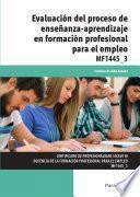 Mf1445_3   Evaluación Del Proceso De Enseñanza Aprendizaje En Formación Profesional Para El Empleo
