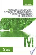 Programación, Organización Y Supervisión Del Aprovisionamiento Y Montaje De Instalaciones De Energía Eólica