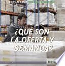 ¿qué Son La Oferta Y Demanda? (what Are Supply And Demand?)