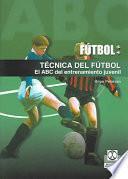 TÉcnica Del FÚtbol. El Abc Del Entrenamiento Juvenil