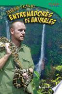 Trabajo Salvaje! Entrenadores De Animales