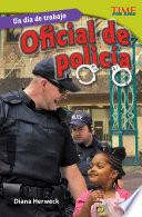 Un Día De Trabajo: Oficial De Policía (all In A Day S Work: Police Officer)