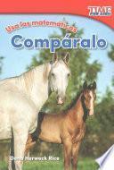 Usa Las Matemáticas: Compáralo (use Math: Compare It) (spanish Version)