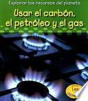 Usar El Carb—n, El Petr—leo Y El Gas