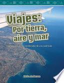 Viajes: Por Tierra, Aire Y Mar (journeys: Land, Air, Sea) (spanish Version)