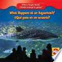What Happens At An Aquarium?/que Pasa En Un Acuario?
