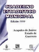 Acapulco De Juárez Estado De Guerrero. Cuaderno Estadístico Municipal 1999