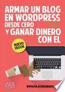 Armar Un Blog En WordPress Desde Cero Y Ganar Dinero Con Él