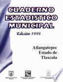 Atlangatepec Estado De Tlaxcala. Cuaderno Estadístico Municipal 1999