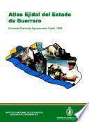 Atlas Ejidal Del Estado De Guerrero. Encuesta Nacional Agropecuaria Ejidal 1988