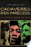 Cadáveres Bien Parecidos (crónica Negra Del Rock)