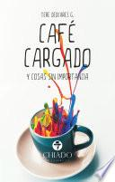 Café Cargado Y Cosas Sin Importancia