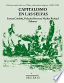 Capitalismo En Las Selvas. Enclaves Industriales En El Chaco Y Amazonía Indígena (1850 1950)