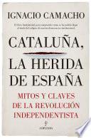 libro Cataluña, La Herida De España. Mitos Y Claves De La Revolución Independentista