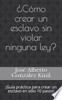 libro ¿cómo Crear Un Esclavo Sin Violar Ninguna Ley?
