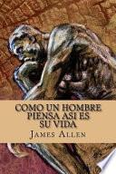 libro Como Un Hombre Piensa Asi Es Su Vida / As A Man Thinketh (spanish Edition)